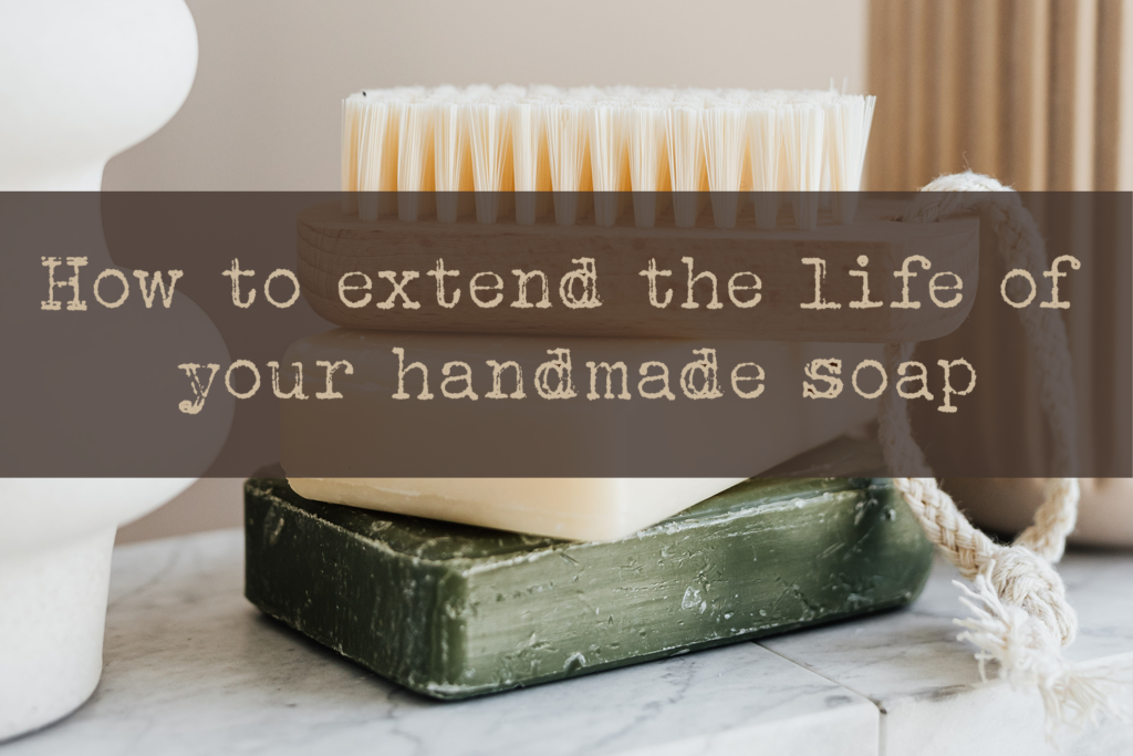 How to extend the life of your handmade soap