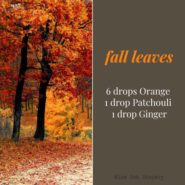 Fall Leaves  6 drops Orange  1 drop Patchouli  1 drop Ginger